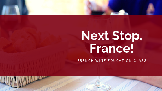 Next Stop France: French Wine Education Class - The Art of Wine