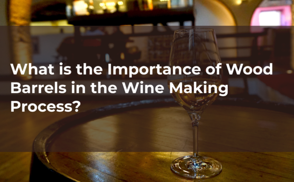 What is the Importance of Wood Barrels in the Wine Making Process?